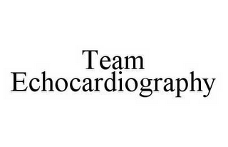 mark for TEAM ECHOCARDIOGRAPHY, trademark #78574751