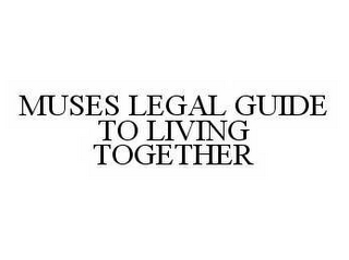 mark for MUSES LEGAL GUIDE TO LIVING TOGETHER, trademark #78575485