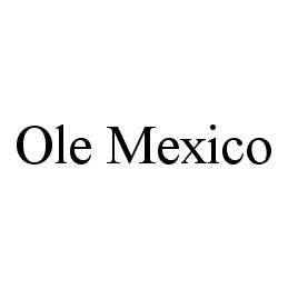 mark for OLE MEXICO, trademark #78575817