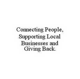 mark for CONNECTING PEOPLE, SUPPORTING LOCAL BUSINESSES AND GIVING BACK., trademark #78576034