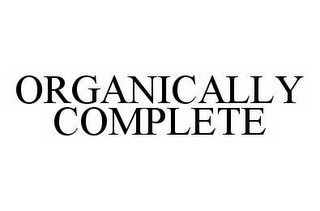 mark for ORGANICALLY COMPLETE, trademark #78577078