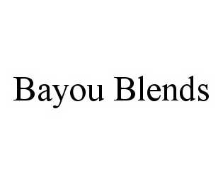 mark for BAYOU BLENDS, trademark #78577726