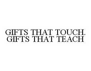 mark for GIFTS THAT TOUCH. GIFTS THAT TEACH, trademark #78578704