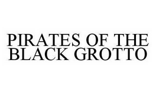 mark for PIRATES OF THE BLACK GROTTO, trademark #78579278