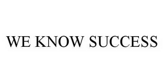 mark for WE KNOW SUCCESS, trademark #78579679