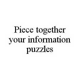 mark for PIECE TOGETHER YOUR INFORMATION PUZZLES, trademark #78579706