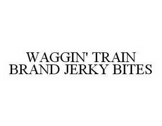 mark for WAGGIN' TRAIN BRAND JERKY BITES, trademark #78580769