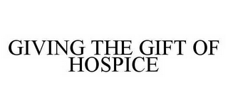 mark for GIVING THE GIFT OF HOSPICE, trademark #78581362