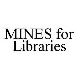 mark for MINES FOR LIBRARIES, trademark #78581434