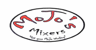 "mark for MOJO'S MIXERS ""GET YOUR MOJO WORKING"", trademark #78582054"