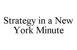 mark for STRATEGY IN A NEW YORK MINUTE, trademark #78582575