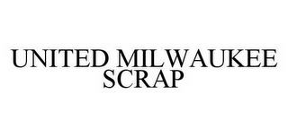 mark for UNITED MILWAUKEE SCRAP, trademark #78582741