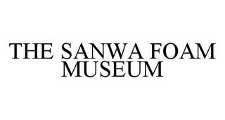 mark for THE SANWA FOAM MUSEUM, trademark #78582807