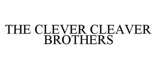 mark for THE CLEVER CLEAVER BROTHERS, trademark #78583544