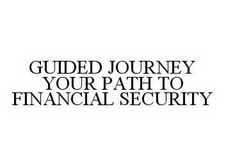 mark for GUIDED JOURNEY YOUR PATH TO FINANCIAL SECURITY, trademark #78583940