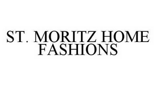 mark for ST. MORITZ HOME FASHIONS, trademark #78584305