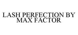 mark for LASH PERFECTION BY MAX FACTOR, trademark #78584746