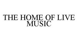 mark for THE HOME OF LIVE MUSIC, trademark #78584827