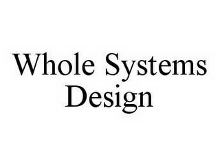 mark for WHOLE SYSTEMS DESIGN, trademark #78584828