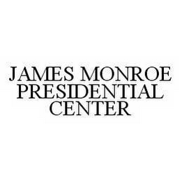 mark for JAMES MONROE PRESIDENTIAL CENTER, trademark #78584880