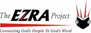 mark for THE EZRA PROJECT CONNECTING GOD'S PEOPLE TO GOD'S WORD, trademark #78584967