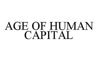 mark for AGE OF HUMAN CAPITAL, trademark #78585234