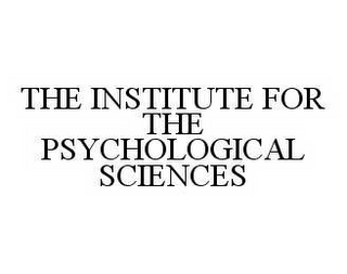 mark for THE INSTITUTE FOR THE PSYCHOLOGICAL SCIENCES, trademark #78585443
