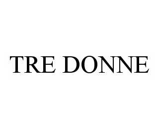 mark for TRE DONNE, trademark #78585847