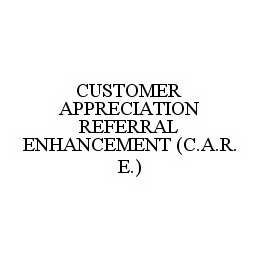 mark for CUSTOMER APPRECIATION REFERRAL ENHANCEMENT (C.A.R.E.), trademark #78586894