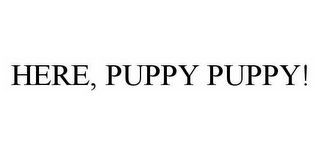 mark for HERE, PUPPY PUPPY!, trademark #78587203