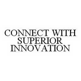 mark for CONNECT WITH SUPERIOR INNOVATION, trademark #78587426