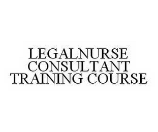 mark for LEGALNURSE CONSULTANT TRAINING COURSE, trademark #78588214