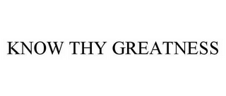 mark for KNOW THY GREATNESS, trademark #78588641