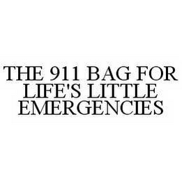 mark for THE 911 BAG FOR LIFE'S LITTLE EMERGENCIES, trademark #78588714