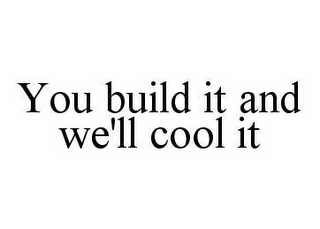 mark for YOU BUILD IT AND WE'LL COOL IT, trademark #78589383