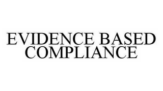 mark for EVIDENCE BASED COMPLIANCE, trademark #78590807