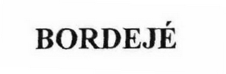mark for BORDEJÉ, trademark #78590901