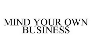 mark for MIND YOUR OWN BUSINESS, trademark #78591830