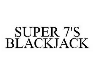 mark for SUPER 7'S BLACKJACK, trademark #78591840
