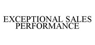 mark for EXCEPTIONAL SALES PERFORMANCE, trademark #78591976