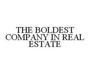 mark for THE BOLDEST COMPANY IN REAL ESTATE, trademark #78592276