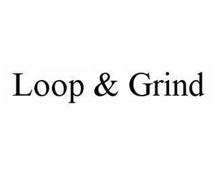 mark for LOOP & GRIND, trademark #78592422