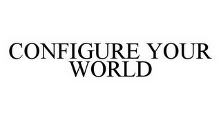mark for CONFIGURE YOUR WORLD, trademark #78593259