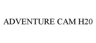 mark for ADVENTURE CAM H20, trademark #78593351