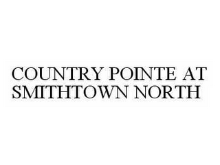 mark for COUNTRY POINTE AT SMITHTOWN NORTH, trademark #78593975