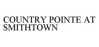 mark for COUNTRY POINTE AT SMITHTOWN, trademark #78594015