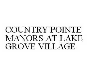 mark for COUNTRY POINTE MANORS AT LAKE GROVE VILLAGE, trademark #78594034