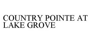 mark for COUNTRY POINTE AT LAKE GROVE, trademark #78594061