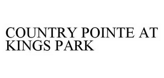 mark for COUNTRY POINTE AT KINGS PARK, trademark #78594094