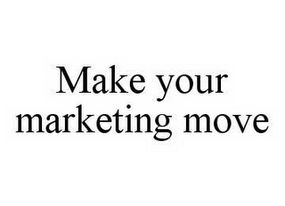 mark for MAKE YOUR MARKETING MOVE, trademark #78594266